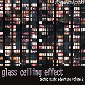Glass Ceiling Effect Vol. 2 - Techno Music Adventure by Various Artists