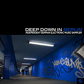 Deep Down In Berlin 5 - Independent German Electronic Music Sampler by Various Artists