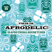 This is Afrodelic, Vol. 5 - 25 Afro Tribal House Tunes by Various Artists