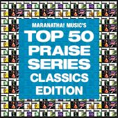 Top 50 Praise Classics by Various Artists