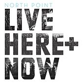 North Point Live: Here + Now by North Point Live