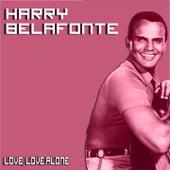 Love, Love Alone by Harry Belafonte