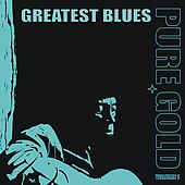 Pure Gold - Greatest Blues, Vol. 1 by Various Artists