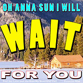 Oh Anna Sun I Will Wait for You (Feel the Love and the Kiss My Beautiful Girl) by Favorite Star