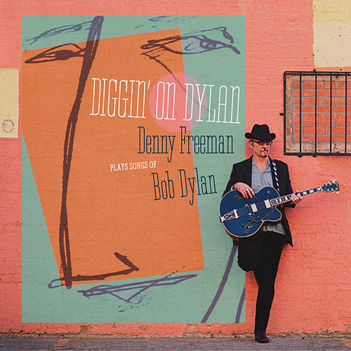 Diggin' On Dylan by Denny Freeman