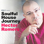 Soulful House Journey: Mixed by Hector Romero by Various Artists