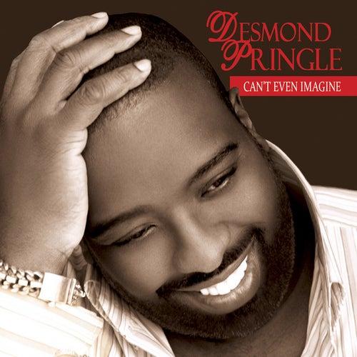 Can't Even Imagine - Single by Desmond Pringle
