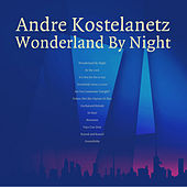 Wonderland By Night (Remastered) by Andre Kostelanetz