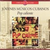 Jóvenes Músicos Cubanos: Pop Caliente de Various Artists
