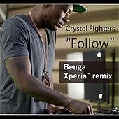 Follow (Benga Xperia Remix) by Crystal Fighters