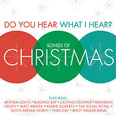 Do You Hear What I Hear?  Songs Of Christmas by Various Artists