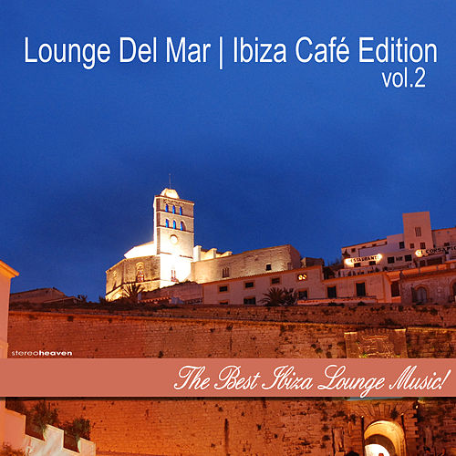 Lounge del Mar | Ibiza Cafe' Edition, Vol. 2 by Various Artists