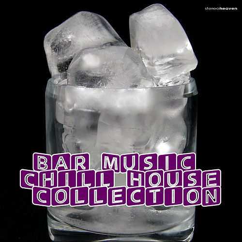 Bar Music Chill House Collection by Various Artists
