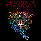 This Sounds Like Tech House, Vol. 6 by Various Artists