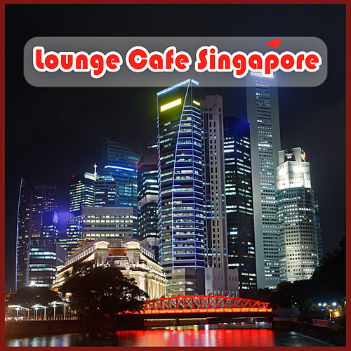 Lounge Cafe Singapore by Various Artists
