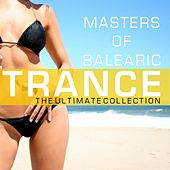 Masters Of Balearic Trance - The Ultimate Collection von Various Artists
