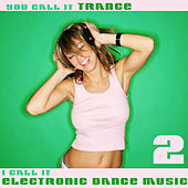 You Call It Trance, I Call It Electronic Dance Music 2 de Various Artists