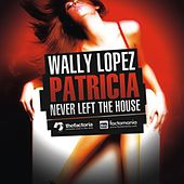 Patricia Never Left The House - The Remixes 2nd. Edition by Wally Lopez