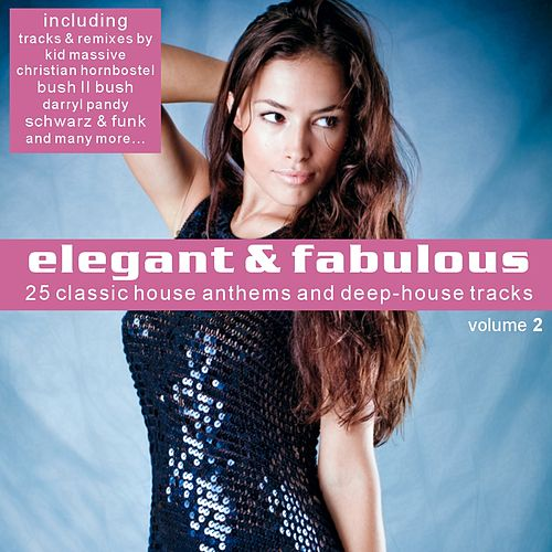 Elegant & Fabulous Vol.2 - 25 Classic House Anthems And Deep- House Tracks by Various Artists