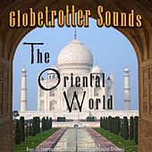 Globetrotter Sounds: The Oriental World de Various Artists