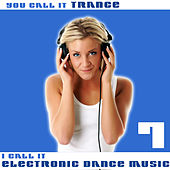 You Call It Trance, I Call It Electronic Dance Music 7 by Various Artists