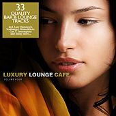 Luxury Lounge Cafe Vol. 4 - 33 Quality Bar & Lounge Tracks von Various Artists