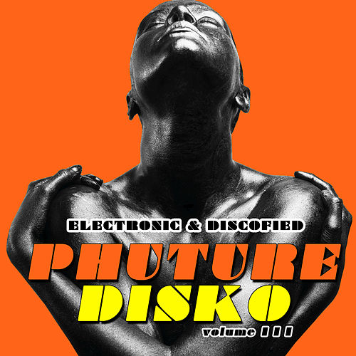 Phuture Disko Vol. 3 - Electronic & Discofied by Various Artists