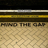 Mind The Gap 2nd Platform - New Electronic House by Various Artists