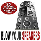 Blow Your Speakers Vol.2 - 25 Electro Club House Sounds by Various Artists