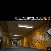Deep Down In Berlin 4 - Independent German Electronic Music Sampler by Various Artists