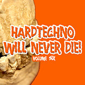 Hardtechno Will Never Die! Vol. 6 by Various Artists