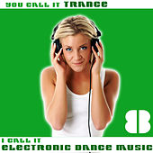 You Call It Trance, I Call It Electronic Dance Music 8 by Various Artists