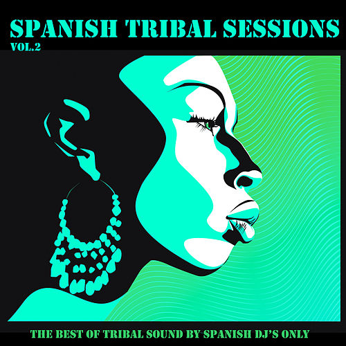 Spanish Tribal Sessions Vol. 2 by Various Artists