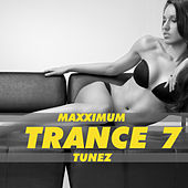 Maxximum Trance Tunez, Vol. 7 de Various Artists