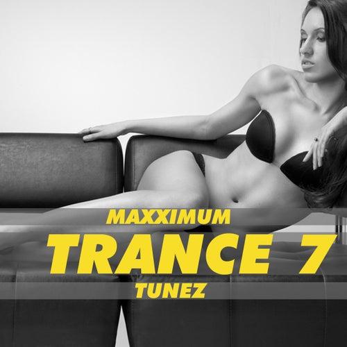 Maxximum Trance Tunez, Vol. 7 by Various Artists