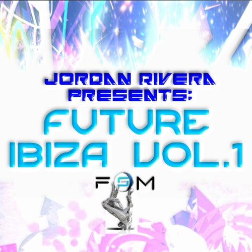 Jordan Rivera Presents: Future Ibiza vol.1 by Various Artists