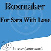 For Sara With Love by Roxmaker