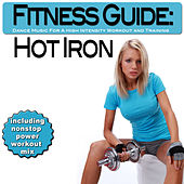 Fitness Guide: Hot Iron - Dance Music For A High Intensity Workout and Training (incl. Nonstop Power Workout Mix) by Various Artists