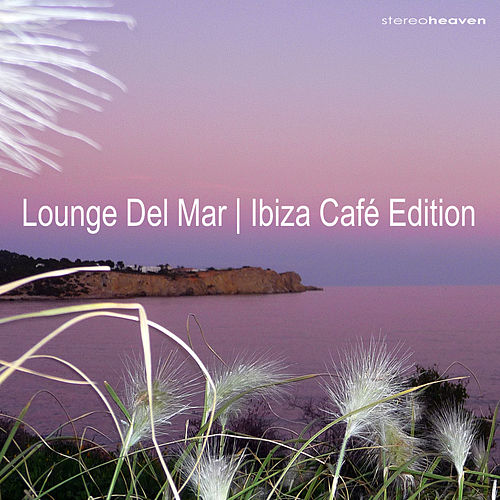 Lounge Del Mar | Ibiza Café Edition by Various Artists