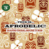 This Is Afrodelic Vol.3 - 25 Afro Tribal House Tunes by Various Artists