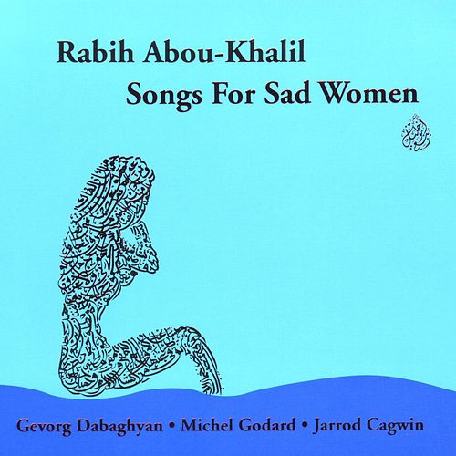 Songs for Sad Women by Rabih Abou-Khalil
