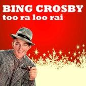 Too Ra Loo Rai (Thats Any Irish Lullaby) de Bing Crosby
