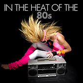 In The Heat Of The 80s by Various Artists