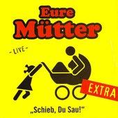 Schieb, Du Sau! - Extra (Live) by Eure Mütter