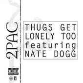 Thugs Get Lonely Too Featuring Nate Dogg by 2Pac