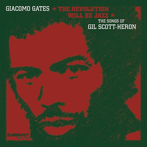 The Revolution Will Be Jazz: The Music of Gil Scott-Heron by Giacomo Gates