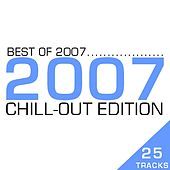 Best Of 2007 - Chill Out Edition by Various Artists