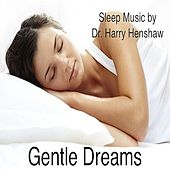 Gentle Dreams by Dr. Harry Henshaw