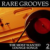 Rare Grooves Vol. 2 - The Most Wanted Lounge Songs by Various Artists