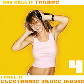 You Call It Trance, I Call It Electronic Dance Music 4 de Various Artists